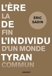 Eric Sadin - L'ère de l'individu tyran - La fin d'un monde commun.