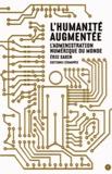 Eric Sadin - L'humanité augmentée - L'administration numérique du monde.