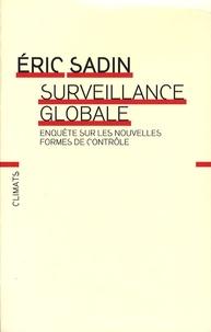 Eric Sadin - Surveillance globale - Enquête sur les nouvelles formes de contrôle.