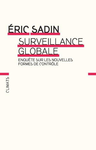 Surveillance globale. Enquête sur les nouvelles formes de contrôle
