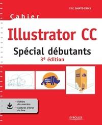 Eric Sainte-Croix - Cahier Illustrator CC - Spécial débutants.