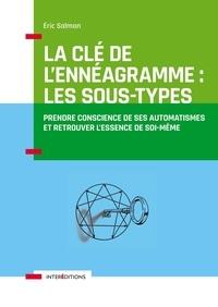 Eric Salmon - La clé de l'ennéagramme : les sous-types - Prendre conscience de ses automatismes et retrouver l'essence de soi-même.