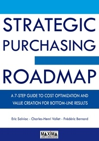 Eric Salviac et Charles-Henri Vollet - The Strategic Purchasing Roadmap - A7 Step guide to cost optimization and value creation for bottom-line results.