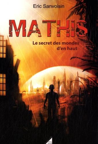 Eric Sanvoisin - Mathis - Tome2, Le secret des mondes d'en haut.