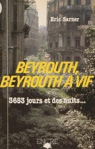 Eric Sarner - Beyrouth, Beyrouth à vif : 3653 jours et des nuits.