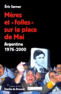 """Eric Sarner - Mères et """" folles """" sur la place de Mai. - Argentine 1976-2000."""