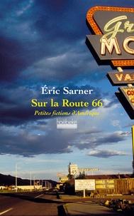 Eric Sarner - Sur la Route 66 - Petites fictions d'Amérique.