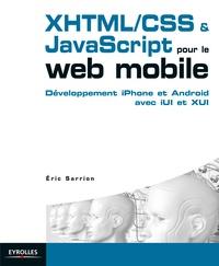 Eric Sarrion - Développement XHTML/CSS & JavaScript pour le web mobile - Des sites efficaces pour iPhone et Android avec iUI et XUI.