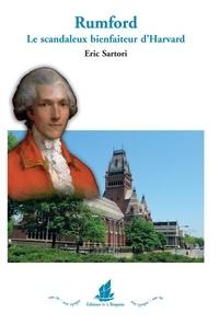 Eric Sartori - Rumford - Le scandaleux bienfaiteur d'Harvard.