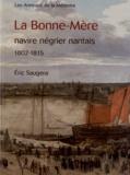 Eric Saugera - La Bonne-Mère, navire négrier nantais 1802-1815.