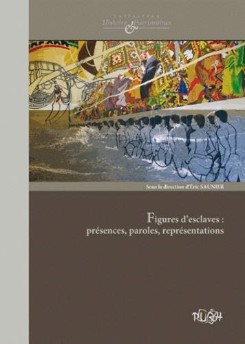 Eric Saunier - Figures d'esclaves : présences, paroles, représentations.