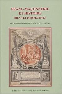 Eric Saunier et Christine Gaudin - Franc-maçonnerie et histoire : bilan et perspectives - Actes du Colloque international et interdisciplinaire, 14-16 novembre 2001 - Rouen.