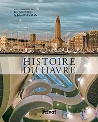 Eric Saunier et John Barzman - Histoire du Havre.