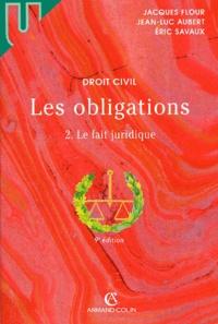 Eric Savaux et Jean-Luc Aubert - Les obligations - Tome 2, Le fait juridique.