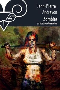 Eric Scala et Jean-Pierre Andrevon - Zombies, un horizon de cendres.