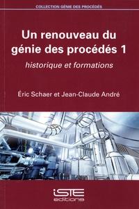 Eric Schaer et Jean-Claude André - Un renouveau du génie des procédés 1 - Historique et formations.