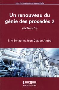 Eric Schaer et Jean-Claude André - Un renouveau du génie des procédés 2 - Recherche.