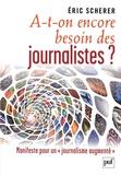 """Eric Scherer - A-t-on encore besoin des journalistes ? - Manifeste pour un """"journalisme augmenté""""."""