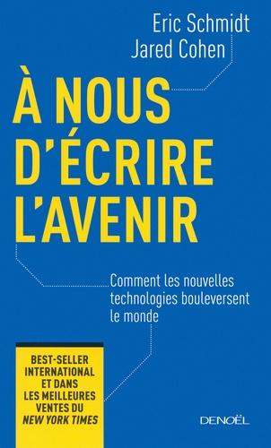 Eric Schmidt et Jared Cohen - A nous d'écrire l'avenir - Comment les nouvelles technologies bouleversent le monde.