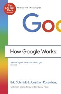Eric Schmidt et Jonathan-M Rosenberg - How Google Works.
