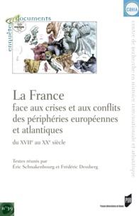 Eric Schnakenbourg et Frédéric Dessberg - La France face aux crises et aux conflits des périphéries européennes et atlantiques du XVIIe au XXe siècle.