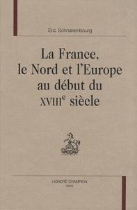 Eric Schnakenbourg - La France, le Nord et l'Europe au début du XVIIIe siècle.