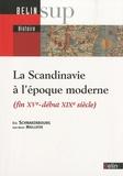 Eric Schnakenbourg et Jean-Marie Maillefer - La Scandinavie à l'époque moderne (fin XVe-début XIXe siècle).