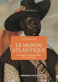 Eric Schnakenbourg - Le monde atlantique - Un espace en mouvement XVe-XVIIIe siècle.