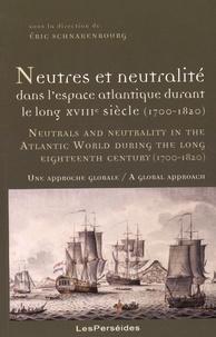 Eric Schnakenbourg - Neutres et neutralité dans l'espace atlantique durant le long XVIIIe siècle (1700-1820) - Une approche globale.
