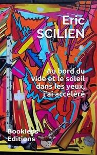 Eric Scilien - Au bord du vide et le soleil dans les yeux, j'ai accéléré.