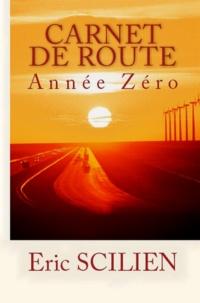 Eric Scilien - CARNET DE ROUTE - ANNEE ZERO.