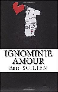 Eric Scilien - Ignominie Amour.