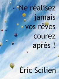 Eric Scilien - Ne réalisez jamais vos rêves, courez après.