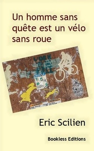 Eric Scilien - Un homme sans quête est un vélo sans roue.