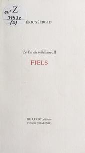 Eric Séébold - Le Dit du velléitaire (2). Fiels.