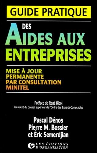 Eric Semerdjian et Pascal Dénos - Guide pratique des aides aux entreprises.