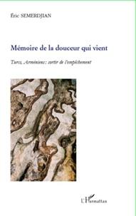 Eric Semerdjian - Mémoire de la douceur qui vient - Turcs, Arméniens : sortir de l'empêchement.