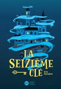 Eric Senabre - La seizième clé.