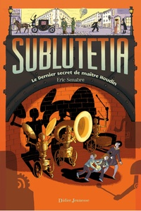 Eric Senabre - Sublutetia - Le dernier secret de maître Houdin (T2).