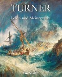 Eric Shanes - La Vie et les chefs-d'œuvre de J.M.W. Turner.