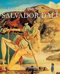 Eric Shanes - La Vie et les chefs-d'oeuvre de Salvador Dalí.
