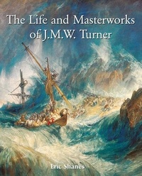 Eric Shanes - The Life and Masterworks of J.M.W. Turner.