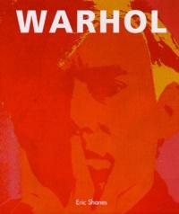 Eric Shanes - Warhol - La vie et les chefs-d'oeuvre.
