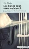 Eric Siblin - Les suites pour violoncelle seul - En quête d'un chef-d'oeuvre baroque.