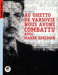 Eric Simard - Au ghetto de Varsovie nous avons combattu avec Marek Edelman.