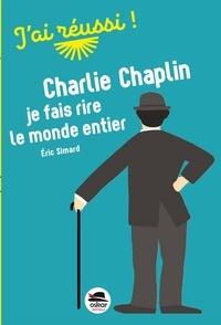 Eric Simard - Charlie Chaplin - Je fais rire le monde entier.