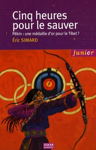 Eric Simard - Cinq heures pour le sauver - Pékin : une médaille d'or pour le Tibet ?.