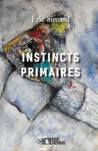 Eric Simard - Instincts primaires.