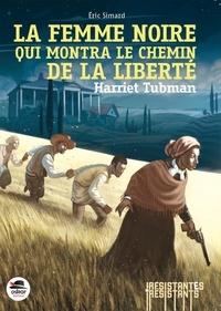 Eric Simard - La femme noire qui montra le chemin de la liberté - Harriet Tubman.