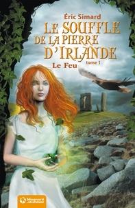 Eric Simard - Le Souffle de la Pierre d'Irlande (1) - Le Feu.